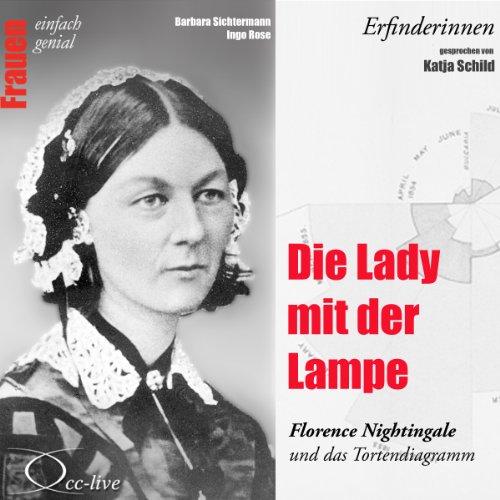 Die Lady mit der Lampe - Florence Nightingale und das Tortendiagramm: Frauen - einfach genial -