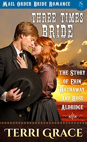 Mail Order Bride Three Times Bride The Story Of Erin Hathaway Ross Aldridge Clean Wholesome Historical Romance
