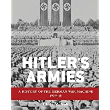 Hitler's Armies: A history of the German War Machine 1939-45 (General Military) by Chris McNab (2011-10-18)