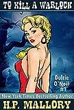 To Kill A Warlock (Dulcie O'Neil Series, Book 1) by H.P. Mallory