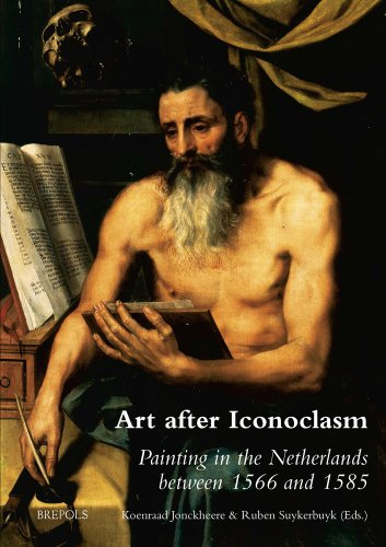 Art After Iconoclasm: Painting in the Netherlands Between 1566 and 1585