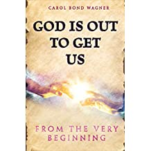 God Is Out to Get Us: From the Very Beginning (English Edition)