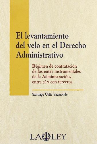 El levantamiento del velo en el derecho administrativo: régimen de contratación de los entes instrumentales de la administración, entre sí y con terceros por Santiago Ortiz Vaamonde