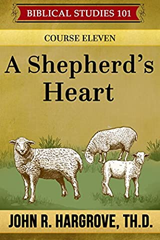A Shepherd's Heart: Course Eleven (Biblical Studies 101)