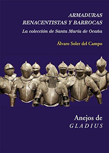 Armaduras renacentistas y barrocas (Anejos de Gladius) por Álvaro Soler del Campo