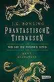 Hogwarts-Schulbücher: Phantastische Tierwesen und wo sie zu finden sind - J.K. Rowling
