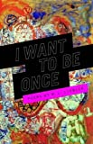 I Want to be Once (Made in Michigan Writers Series)