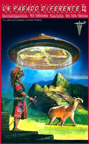 El Idioma Secreto de los Incas (UN PASADO DIFERENTE nº 2) por Oswaldo Faveron Patriau