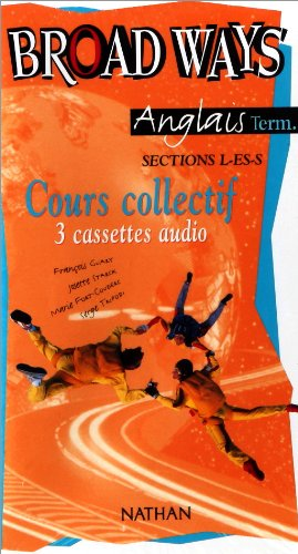 Broad ways : Terminale L, ES, S, cours collectif (coffret 3 cassettes audio) par Collectif