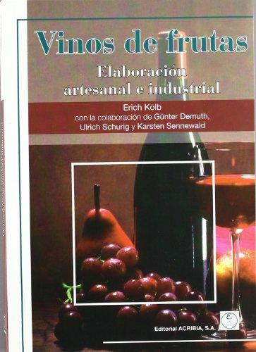 Vinos de frutas. Elaboración artesanal e industrial por E. Kolb