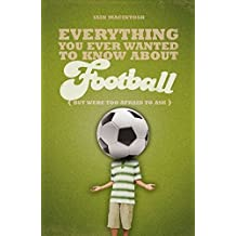 Everything You Ever Wanted to Know About Football But Were Too Afraid to Ask (Everything You Ever Wantd/Know)