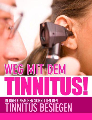 Weg mit dem Tinnitus!  In drei einfachen Schritten den Tinnitus besiegen