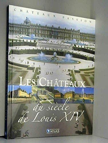 Chateaux Passion. Les Chateaux Du Siecle De Louis XIV