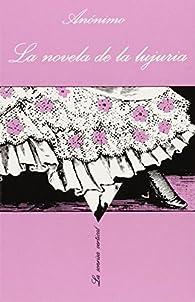 La novela de la lujuria: o Mis primeras experiencias par  Anónimo