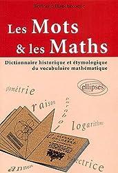 Les mots et les maths : Dictionnaire historique et étymologique du vocabulaire mathématique