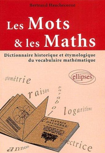 Les mots et les maths : Dictionnaire historique et étymologique du vocabulaire mathématique par Bertrand Hauchecorne