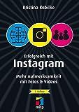 Erfolgreich mit Instagram: Mehr Aufmerksamkeit mit Fotos & Videos