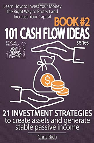Passive Income Factory - 101 Cash Flow Ideas series - Book 2 - 21 Investment Strategies to Create Assets and Generate Stable Passive Income: Learn How ... Way to Protect and Increase Your Capital