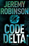 Code Delta: Thriller (Ein Delta-Team-Thriller, Band 3)