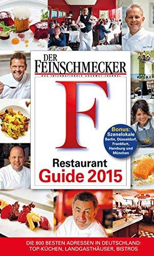 DER FEINSCHMECKER Restaurant Guide 2015: Die 800 besten Adressen in Deutschland: Top-Küchen, Landgasthäuser, Bistros (Feinschmecker Restaurantführer)