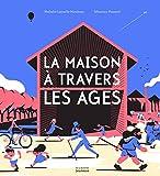 maison à travers les âges (La) | Lescaille, Nathalie (1981-....). Auteur