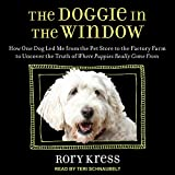 The Doggie in the Window: How One Dog Led Me from the Pet Store to the Factory Farm to Uncover the Truth of Where Puppies Really Come from