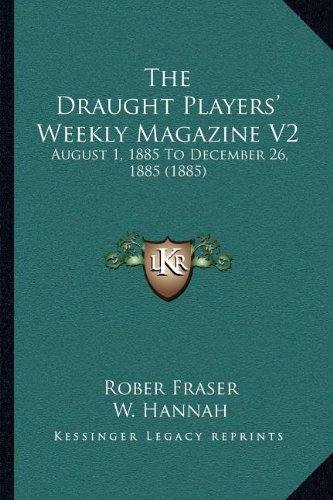The Draught Players' Weekly Magazine V2: August 1, 1885 to December 26, 1885 (1885) - V2 Leser
