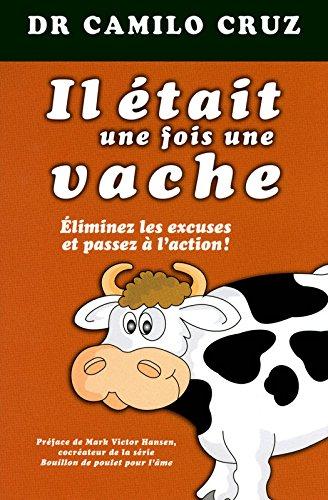 Il était une fois une vache - Eliminer les excuses et passez à l'action