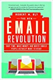 The New Email Revolution: Save Time, Make Money, and Write Emails People Actually Wan...