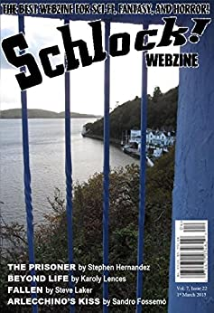 Schlock! Webzine Vol. 7, Issue 22 by [Hernandez, Stephen, Lences, Karoly, Laker, Steve, Fossemò, Sandro, Talbot, James, Bryant, Gregory KH, Press, Grey Matter]