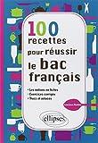 100 Recettes pour Réussir le Bac Français les Notions en Fiches Exercices Corrigés Trucs & Astuces