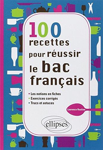 100 Recettes pour Russir le Bac Franais les Notions en Fiches Exercices Corrigs Trucs & Astuces