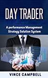 Day Trader: A Performance Management Strategy Solution System (money, trade, wall street, savings,stocks,investing,software,finance) (English Edition)