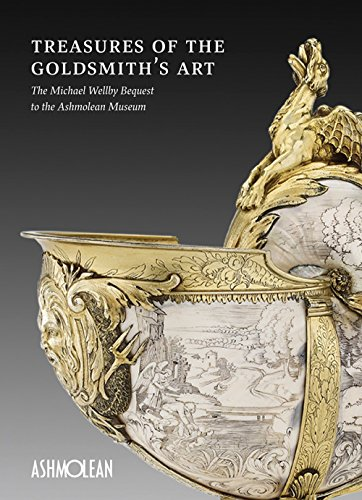 Treasures of the Goldsmith's Art: The Michael Wellby Bequest to the Ashmolean Museum par Timothy Wilson