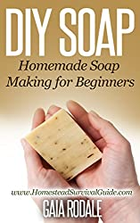 DIY Soap: Homemade Soap Making for Beginners (Sustainable Living & Homestead Survival Series) (English Edition)