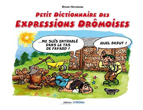 PETIT DICTIONNAIRE DES EXPRESSIONS DROMOISES ILLUSTREES