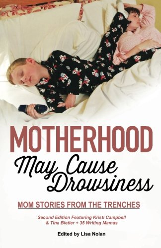 Motherhood May Cause Drowsiness: Mom Stories from the Trenches: A Second Edition Monkey Star Press Anthology (What Is a Mother to Do? Adventures in Motherhood and Mayhem) Lauren Trench