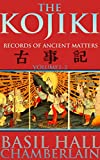 THE KOJIKI: RECORDS OF ANCIENT MATTERS VOL.1-3 (The oldest chronicle literary work and the fundamental scripture of Shinto) - Annotated Forty-seven Ronin of Chusingura, Tale of honor and loyalty