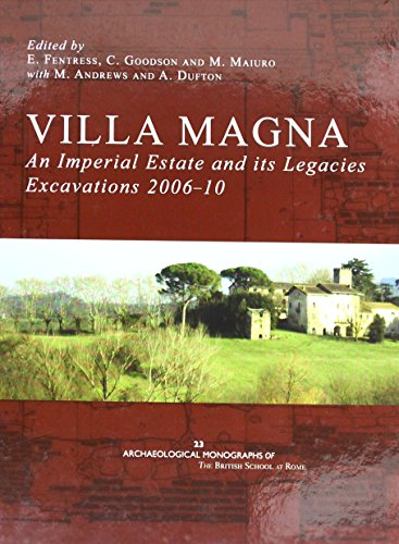 Villa Magna: an Imperial Estate and its Legacies: Excavations 2006-10 (Archaeological Monographs of the British School at Rome, Band 22) Imperial Estate