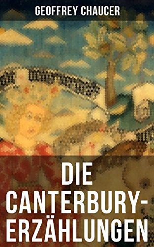 Die Canterbury-Erzählungen: Berühmte mittelalterliche Geschichten von der höfischen Liebe, von Verrat und Habsucht