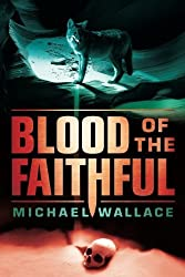 Blood of the Faithful (Righteous Series) by Michael Wallace (2015-01-20)