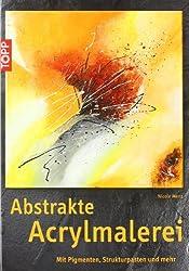 Abstrakte Acrylmalerei: Mit Pigmenten, Strukturpasten und mehr