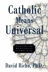 Catholic Means Universal: Integrating Spirituality and Religion
