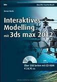 Interaktives Modelling mit 3ds max 2012 (bhv Taschenbuch) by Roman Macke (2012-09-12)