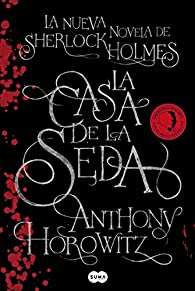 La Casa de la Seda: La nueva novela de Sherlock Holmes par Anthony Horowitz