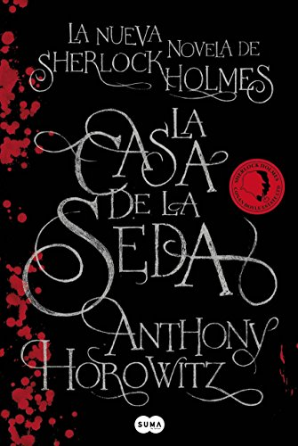 La Casa de la Seda: La nueva novela de Sherlock Holmes de [Horowitz, Anthony]