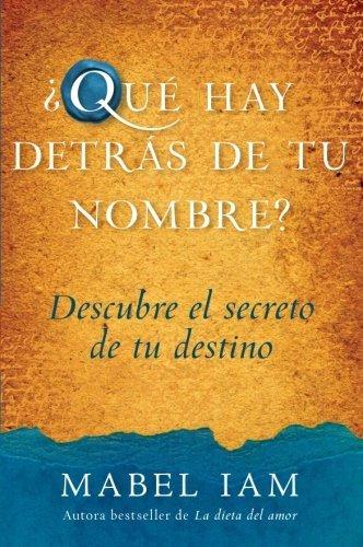 Que hay detras de tu nombre?: Descubre el secreto de tu destino (Spanish Edition) by Mabel Iam (2008-11-04)