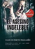 EL ASESINO INDELEBLE: (La primera novela negra autopublicada con película en producción) Policíaca, terror, misterio y suspense (PREMIO ERIGINAL BOOKS)