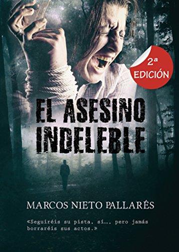 EL ASESINO INDELEBLE: (Premio Eriginal Books 2017 a la calidad literaria) por Marcos Nieto Pallarés