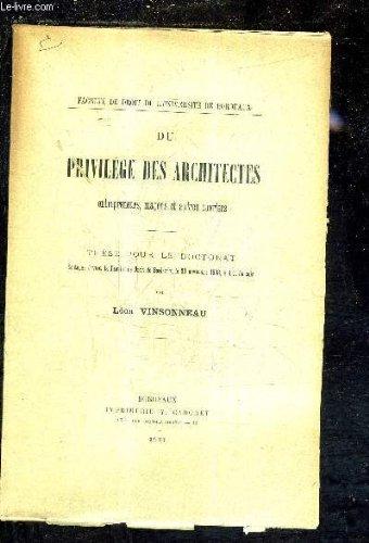 DU PRIVILEGES DES ARCHITECTES ENTERPRENEURS MACONS ET AUTRES OUVRIERS - THESE POUR LE DOCTORAT SOUTENUE DEVANT LA FACULTE DE DROIT DE BORDEAUX LE 30 NOVEMBRE 1903 A 4H DU SOIR. par VINSONNEAU LEON